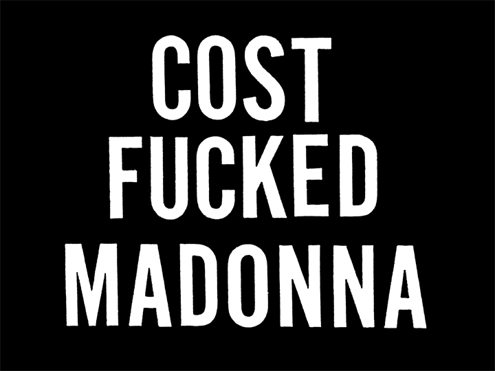 """Cost Fucked Madonna"" by Cost.  24"" x 18"" Screenprint.  Ed of 60 S/N.  $150 (Main edition)"